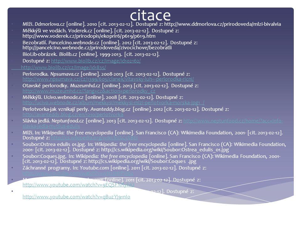 citace Mlži. Ddmorlova.cz [online]. 2010 [cit. 2013-02-12]. Dostupné z: http://www.ddmorlova.cz/prirodoveda/mlzi-bivalvia.